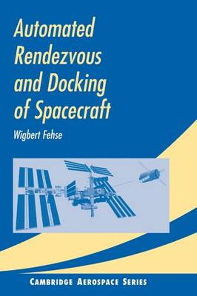 Automated Rendezvous and Docking of Spacecraft - Wigbert Fehse
