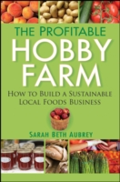 Profitable Hobby Farm, How to Build a Sustainable Local Foods Business - Sarah Beth Aubrey