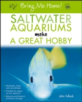 Bring Me Home! Saltwater Aquariums Make a Great Hobby - John H. Tullock