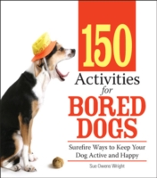 150 Activities For Bored Dogs - Sue Owens Wright