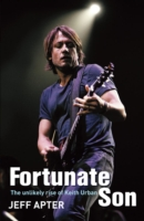 Fortunate Son: The Unlikely Rise of Keith Urban - Jeff Apter