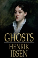 Ghosts - Henrik, Ibsen