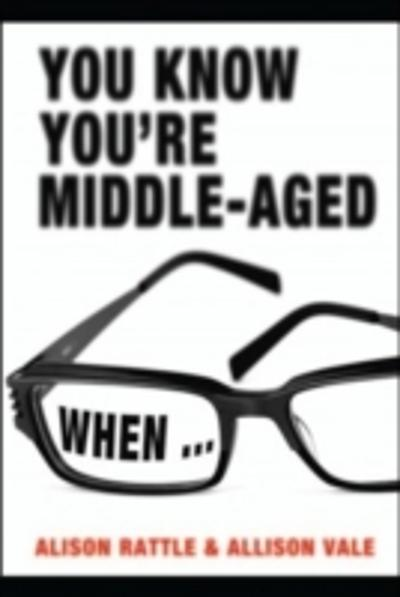 You Know You're Middle-Aged When... - Alison Rattle
