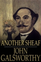 Another Sheaf - John Galsworthy