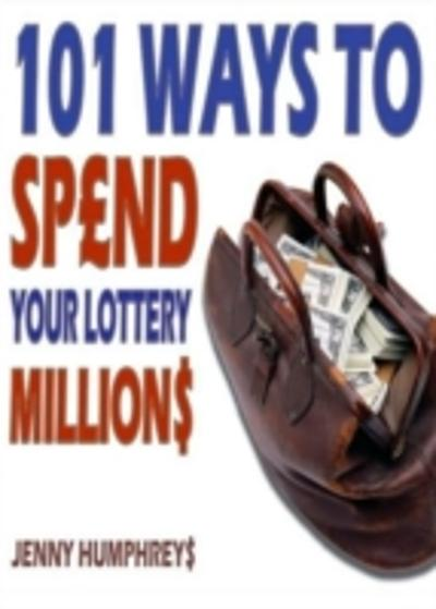 101 Ways to Spend Your Lottery Millions -