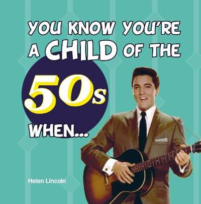 You Know You're a Child of the 50s When... - Jenny Leighton