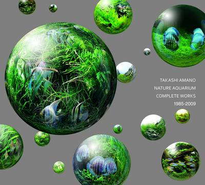 Nature Aquarium Complete Works 1985-2009 - Takashi Amano