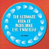 Ultimate Book of Incredible Eye-twisters - Mark Hanks