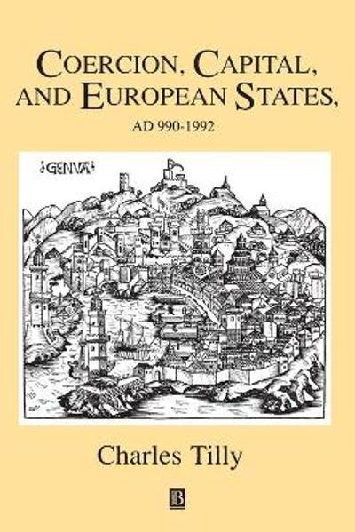 Coercion, Capital and European States, A.D. 990 - 1992 - Charles Tilly