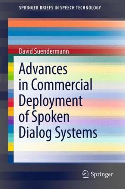 Advances in Commercial Deployment of Spoken Dialog Systems - David Suendermann