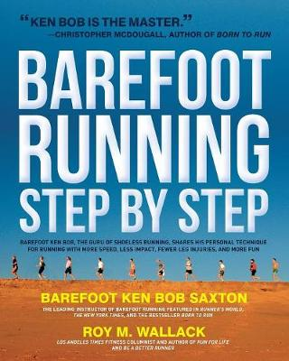 Barefoot Running Step by Step - Roy M. Wallack