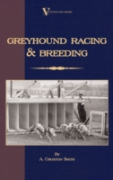Greyhound Racing And Breeding (A Vintage Dog Books Breed Classic) - A. Croxton-Smith