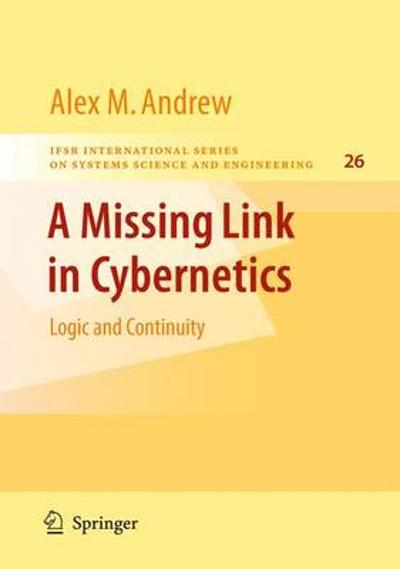 A Missing Link in Cybernetics - Alex M. Andrew