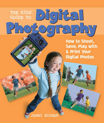 The Kids' Guide to Digital Photography - Jenni Bidner