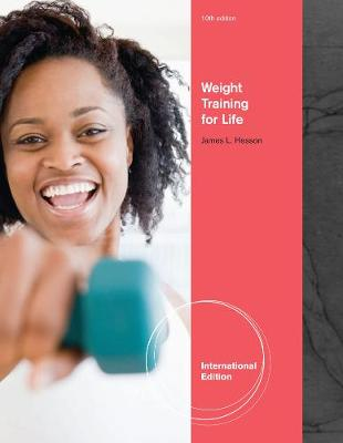 Weight Training for Life, International Edition - James Hesson