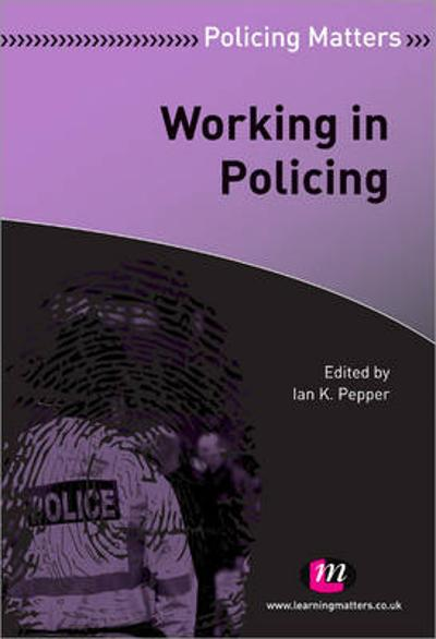 Working in Policing - Ian K. Pepper