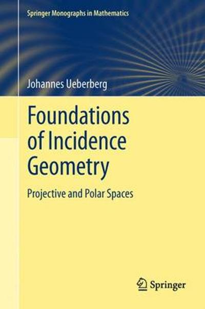 Foundations of Incidence Geometry - Johannes Ueberberg