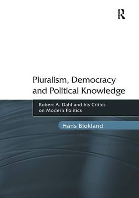 Pluralism, Democracy and Political Knowledge - Hans Blokland