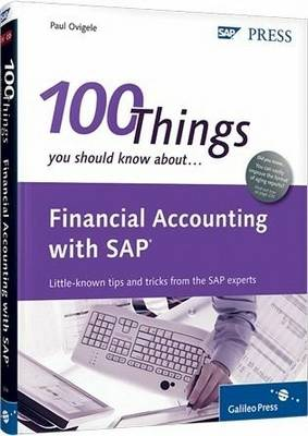 100 Things You Should Know About Financial Accounting with SAP - Paul Ovigele