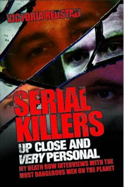 Serial Killers - Up Close and Very Personal - Victoria Redstall