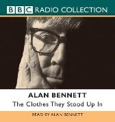 The Clothes They Stood Up In - Alan Bennett Alan Bennett