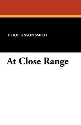 At Close Range - F. Hopkinson Smith