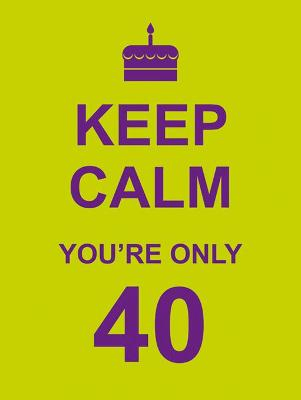 Keep Calm You're Only 40 -