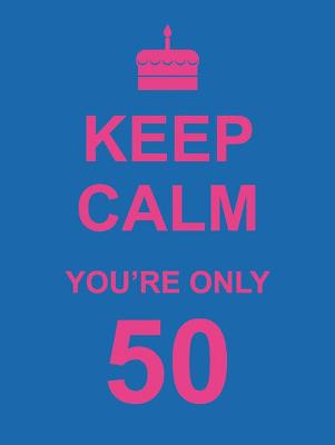 Keep Calm You're Only 50 -