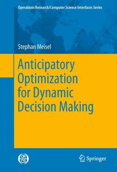 Anticipatory Optimization for Dynamic Decision Making - Stephan Meisel