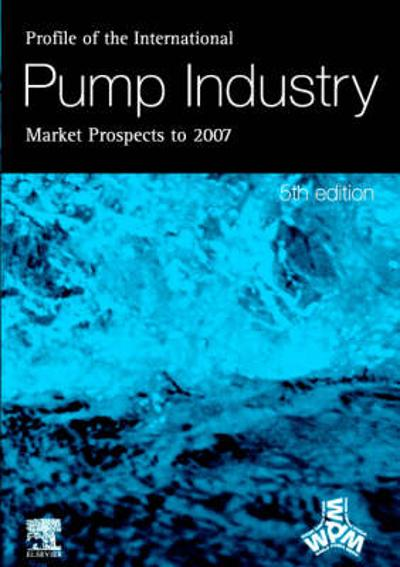 Profile of the International Pump Industry - Market Prospects to 2007 - R. Reidy