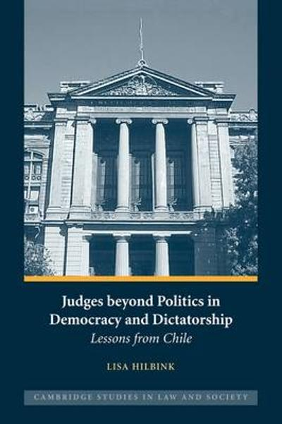 Judges beyond Politics in Democracy and Dictatorship - Lisa Hilbink