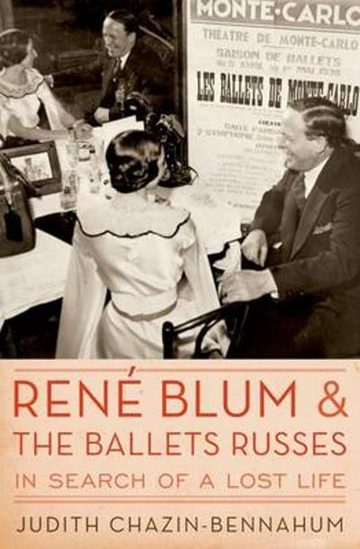 Rene Blum and The Ballets Russes - Judith Chazin-Bennahum