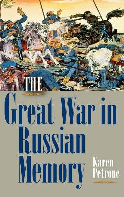 The Great War in Russian Memory - Karen Petrone