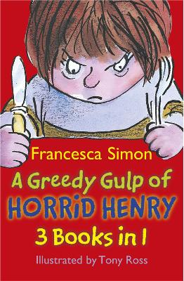 A Greedy Gulp of Horrid Henry - Francesca Simon
