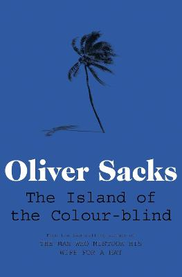 The Island of the Colour-blind - Oliver Sacks