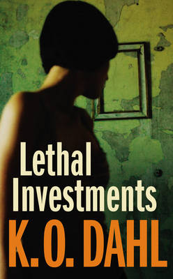 Lethal Investments - Kjell Ola Dahl