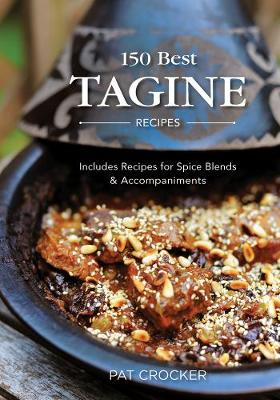 150 Best Tagine Recipes - Pat Crocker