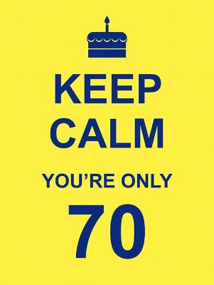 Keep Calm You're Only 70 -