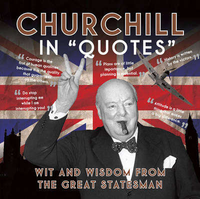 Churchill in Quotes: Wit and Wisdom from the Great Statesman - Press Ammonite