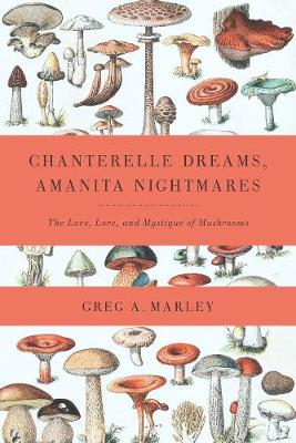 Chanterelle Dreams, Amanita Nightmares - Greg Marley