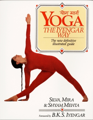 Yoga: the Iyengar Way - Mira Silva