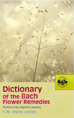 Dictionary Of The Bach Flower Remedies - T W Hyne Jones