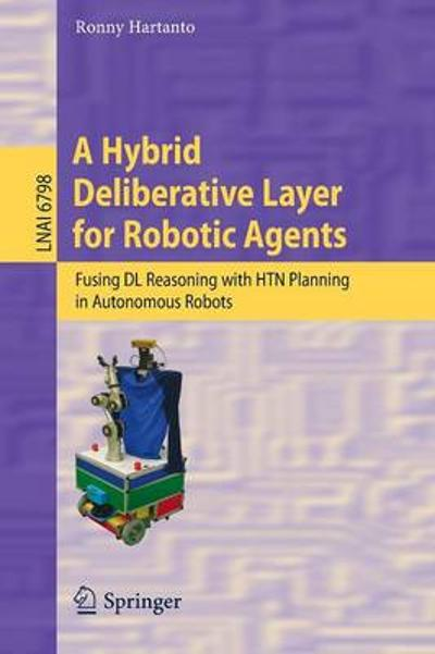 A Hybrid Deliberative Layer for Robotic Agents - Ronny Hartanto