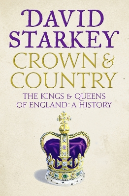 Crown and Country: A History of England Through the Monarchy - 