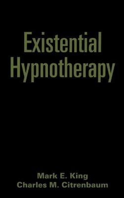Existential Hypnotherapy - Mark E. King
