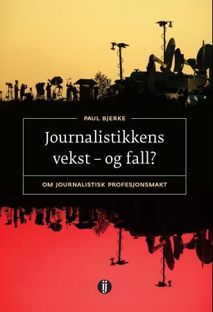 Journalistikkens vekst - og fall? - Paul Bjerke