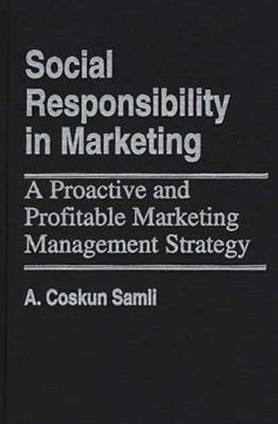 Social Responsibility in Marketing - A. Coskun Samli