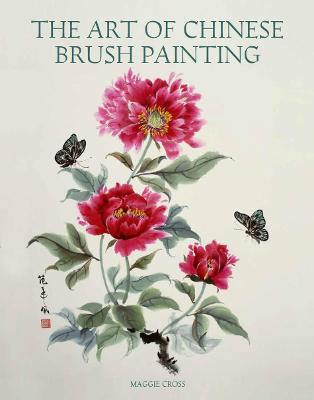 The Art of Chinese Brush Painting - Maggie Cross