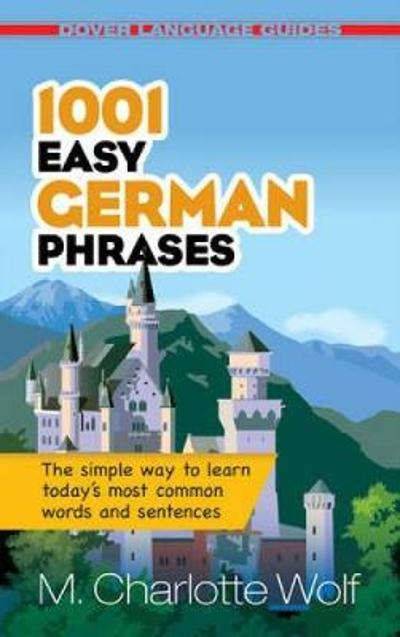 1001 Easy German Phrases - M. Charlotte Wolf