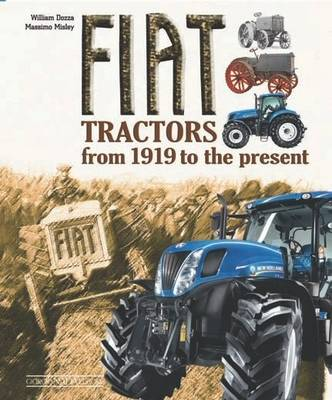 Fiat Tractors from 1919 to the Present - William Dozza